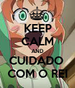 KEEP CALM AND CUIDADO  COM O REI - Personalised Poster large