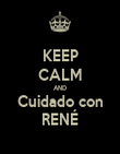KEEP CALM AND Cuidado con RENÉ - Personalised Poster large