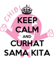 KEEP CALM AND CURHAT SAMA KITA - Personalised Poster large