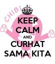 KEEP CALM AND CURHAT SAMA KITA - Personalised Poster large