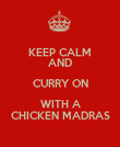 KEEP CALM AND CURRY ON WITH A CHICKEN MADRAS - Personalised Poster large