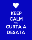 KEEP CALM AND CURTA A DESATA - Personalised Poster large
