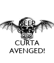 KEEP CALM AND CURTA AVENGED! - Personalised Poster large