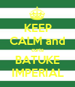 KEEP CALM and curta BATUKE IMPERIAL - Personalised Poster large