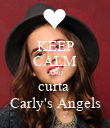 KEEP CALM AND curta  Carly's Angels - Personalised Poster large