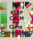 KEEP CALM AND Curta  Carrots da 1D - Personalised Poster large