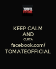 KEEP CALM AND CURTA facebook.com/ TOMATEOFFICIAL - Personalised Poster large