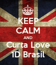 KEEP CALM AND Curta Love 1D Brasil - Personalised Poster large
