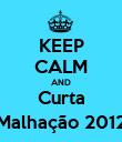 KEEP CALM AND Curta Malhação 2012 - Personalised Poster large