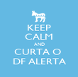 KEEP CALM AND CURTA O  DF ALERTA - Personalised Poster large