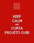 KEEP CALM AND CURTA PROJETO GURI - Personalised Poster large