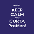 KEEP CALM AND CURTA ProMen! - Personalised Poster large