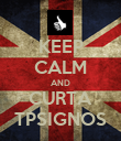 KEEP CALM AND CURTA TPSIGNOS - Personalised Poster large