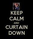 KEEP CALM AND CURTAIN DOWN - Personalised Poster large