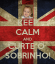 KEEP CALM AND CURTE O  SOBRINHO! - Personalised Poster large