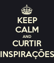 KEEP CALM AND CURTIR INSPIRAÇÕES - Personalised Poster large