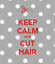 KEEP CALM and CUT HAIR - Personalised Poster large