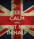 KEEP CALM AND CUT ME  IN HALF - Personalised Poster large
