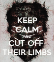 KEEP CALM AND CUT OFF  THEIR LIMBS - Personalised Poster large