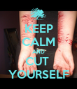 KEEP CALM AND CUT  YOURSELF - Personalised Poster large
