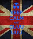 KEEP CALM AND CUUU UUU - Personalised Poster large