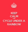 KEEP CALM AND CYCLE UNDER A RAINBOW - Personalised Poster large