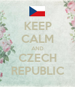 KEEP CALM AND CZECH REPUBLIC - Personalised Poster large