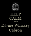 KEEP CALM AND Dá-me Whiskey Cabrón - Personalised Poster large