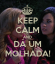 KEEP CALM AND DÁ UM MOLHADA! - Personalised Poster large