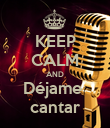 KEEP CALM AND Déjame  cantar - Personalised Poster large