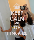 KEEP CALM AND DÊ LINGUA - Personalised Poster large