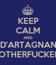 KEEP CALM AND D'ARTAGNAN MOTHERFUCKERS - Personalised Poster small