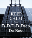 KEEP CALM AND D-D-D-D-Drop Da Bass - Personalised Poster large