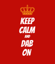 KEEP CALM AND DAB ON - Personalised Poster large