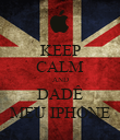 KEEP CALM AND DADÊ MEU IPHONE - Personalised Poster large
