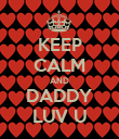 KEEP CALM AND DADDY LUV U - Personalised Poster large