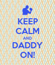 KEEP CALM AND DADDY ON! - Personalised Poster large