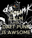 KEEP CALM AND DAFT PUNK IS AWSOME - Personalised Poster large