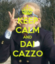 KEEP CALM AND DAI CAZZO - Personalised Poster large