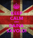 KEEP CALM AND DAINA SAVOLDI - Personalised Poster large