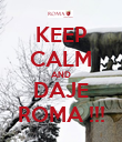 KEEP CALM AND DAJE ROMA !!! - Personalised Poster large