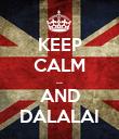 KEEP CALM ... AND DALALAI - Personalised Poster large