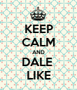 KEEP CALM AND DALE  LIKE - Personalised Poster large