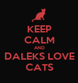 KEEP CALM AND DALEKS LOVE CATS - Personalised Poster large