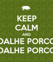 KEEP CALM AND DALHE PORCO DALHE PORCO - Personalised Poster large