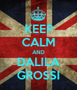 KEEP CALM AND DALILA GROSSI - Personalised Poster large