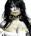 KEEP CALM AND Damita Mantras  Show - Personalised Poster large