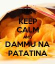 KEEP CALM AND DAMMU NA PATATINA - Personalised Poster large