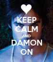 KEEP CALM AND DAMON ON - Personalised Poster large