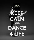 KEEP CALM AND DANCE 4 LIFE - Personalised Poster large